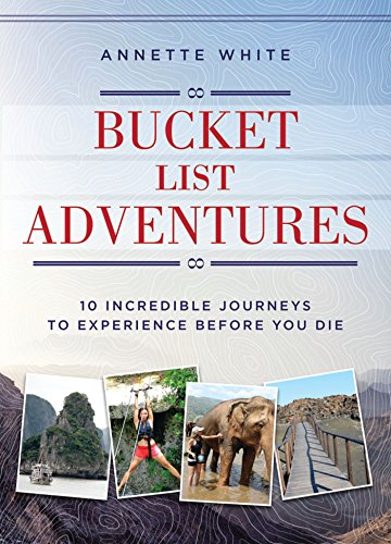Bucket List Adventures: 10 Incredible Journeys to Experience Before You Die cover