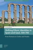 img - for Shifting Ethnic Identities in Spain and Gaul, 500 700: From Romans to Goths and Franks (Late Antique and Early Medieval Iberia) book / textbook / text book