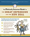 The Politically Incorrect Guide to the Great Depression and the New Deal (The Politically Incorrect Guides)
