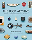img - for The Luck Archive: Exploring Belief, Superstition, and Tradition book / textbook / text book
