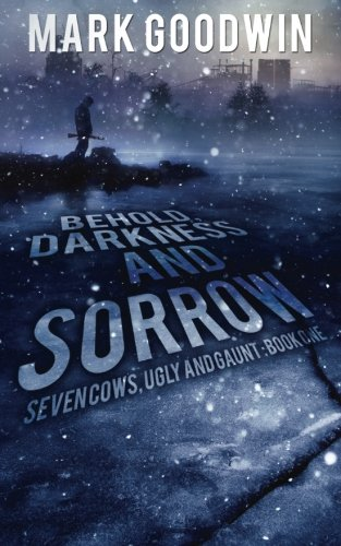 Behold, Darkness and Sorrow: Seven Cows, Ugly and Gaunt: Book One (Volume 1)