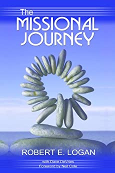 The Missional Journey: Multiplying Disciples and Churches that Transform the World by [Logan, Robert E. , DeVries, David]