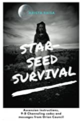 Starseed Survival: Ascension instructions, 9-D Channeling codes and messages from Orion Council Paperback