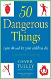 50 Dangerous Things (You Should Let Your Children Do), Gever Tulley and Julie Spiegler, 0451234197