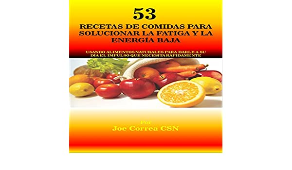 Amazon.com: 53 Recetas de Comidas para Solucionar la Fatiga y la Energía Baja [53 Meal Recipes to Solve Fatigue and Low Energy]: Usando Alimentos Naturales ...