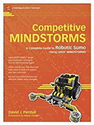 Competitive MINDSTORMS: A Complete Guide to Robotic Sumo using LEGO MINDSTORMS (Teechnology in Action)