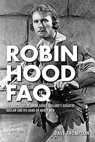 Download Robin Hood FAQ: All That's Left to Know About England's Greatest Outlaw and His Band of Merry Men PDF