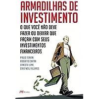 Armadilhas de Investimento. O que Você não Deve Fazer, ou Deixar que Façam, com Seus Investimentos Financeiros