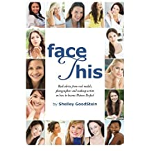 Face This : Real advice from real models on how to become Picture Perfect!: A Model's Secrets
