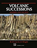 Volcanic Successions, Modern and Ancient : A Geological Approach to Processes, Products and Successions, Cas, R. A. F. and Wright, J. V., 0412446405