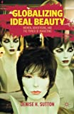 Globalizing Ideal Beauty: How Female Copywriters of the J. Walter Thompson Advertising Agency Redefined Beauty for the Twentieth Century