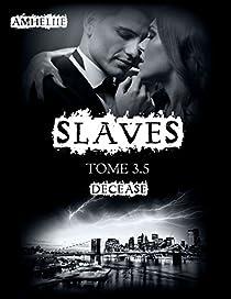 Slaves, tome 3.5 : Decease par Amélie C. Astier