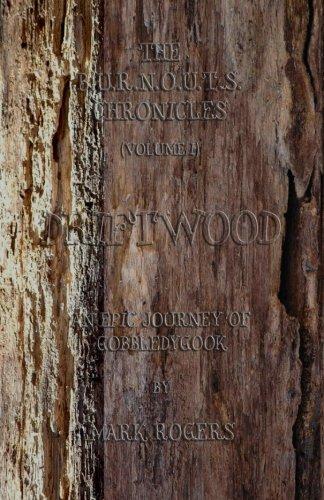 Driftwood: An Epic Journey of Gobbledygook (The B.U.R.N.O.U.T.S. Chronicles) (Volume 1)