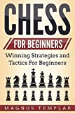 Chess For Beginners: Winning Strategies and Tactics For Beginners (How To Play Chess)