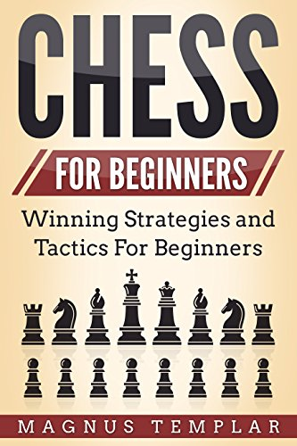 Chess For Beginners: Winning Strategies and Tactics For Beginners (How To Play Chess) (Best Chess Tips And Tricks)