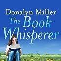 The Book Whisperer: Awakening the Inner Reader in Every Child Audiobook by Donalyn Miller Narrated by Sean Runnette, Hillary Huber