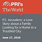 P.S. Jerusalem,' a Love Story about a Family Looking for a Home in a Troubled City   Matthew Bell