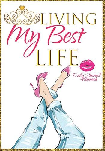 Living My Best Life Daily Journal Notebook: Women Motivational Gratitude Agenda Organizer To Write In
