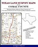 Texas Land Survey Maps for Comal County : With Roads, Railways, Waterways, Towns, Cemeteries and Including Cross-referenced Data from the General Land Office and Texas Railroad Commission, Boyd, Gregory A., 142035101X