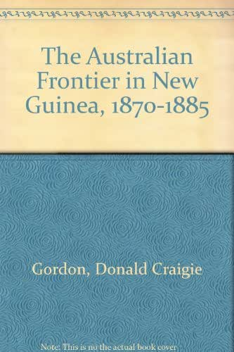 The Australian frontier in New Guinea, 1870-1885 (Columbia University. Faculty of Political Science. Studies in history, economics and public law)