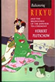 Rediscovering Rikyu and the Beginnings of the Japanese Tea Ceremony, Plutschow, Herbert, 1901903354
