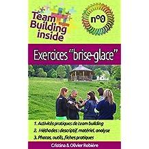 """Team Building inside n°0: exercices """"brise-glace"""": Créez et vivez l'esprit d'équipe! (French Edition)"""