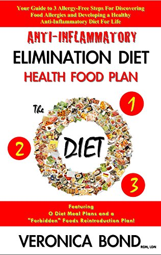 Anti-Inflammatory Elimination Diet Health Food Plan (The O Diet): Your Guide to 3 Allergy-Free Steps For Discovering Food Allergies and Developing a Healthy ... Diet: Your Diet Plan Book 1) by [Bond,Veronica]