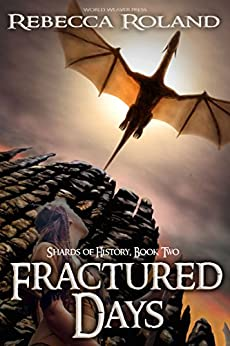 Fractured Days (Shards of History Book 2) by [Roland, Rebecca]
