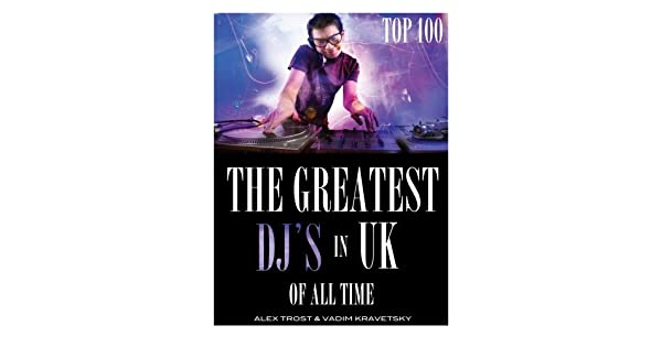 The Greatest DJs in U.K. of All Time: Top 100
