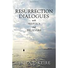 Resurrection Dialogues with Skeptics and Believers