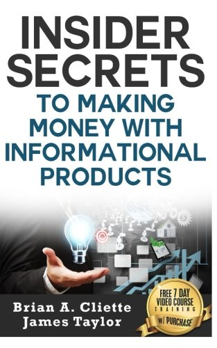 Insider Secrets To Making Money With Informational Products