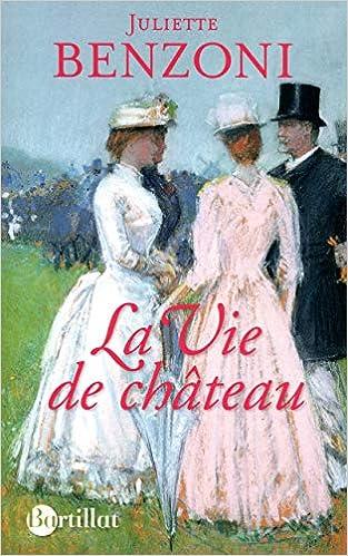 Amazon Fr La Vie De Chateau Juliette Benzoni Dominique