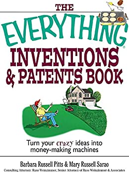 The Everything Inventions And Patents Book: Turn Your Crazy Ideas into Money-making Machines! (Everything®) by [Pitts, Barbara Russell, Sarao, Mary Russell]