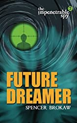 The Impenetrable Spy: Future Dreamer