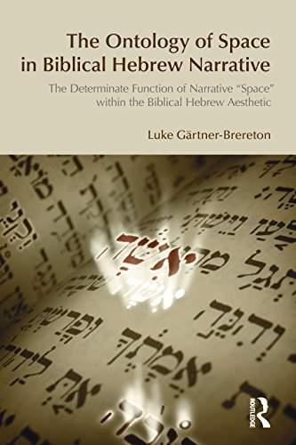 The Ontology of Space in Biblical Hebrew Narrative: The Determinate Function of Narrative Space within the Biblical Hebrew Aesthetic Pdf