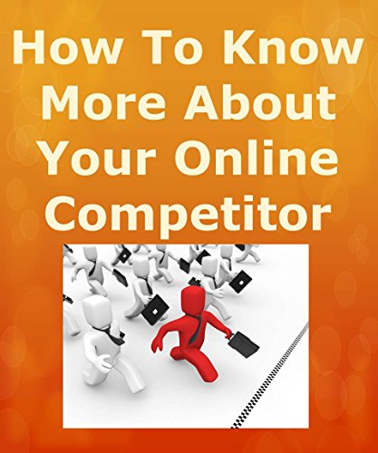 How To Know More About Your Online Competitor