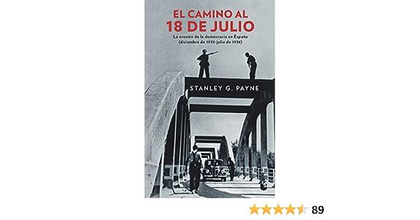 El camino al 18 de julio: La erosión de la democrácia en España diciembre de 1935 - julio de 1936 Divulgación: Amazon.es: Payne, Stanley G.: Libros
