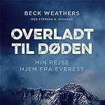 Overladt til døden: Min vej hjem fra Everest | Beck Weathers