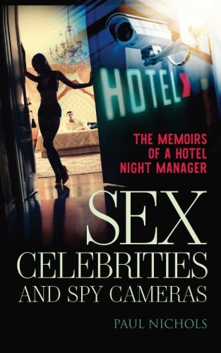 Sex, Celebrities and Spy Cameras: The Memoirs of a Hotel Night Manager