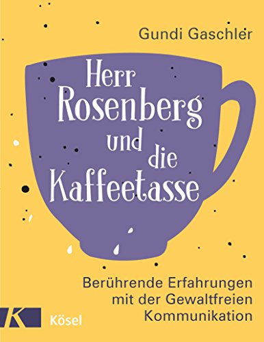 Herr Rosenberg und die Kaffeetasse: Berührende Erfahrungen mit der Gewaltfreien Kommunikation (German Edition)