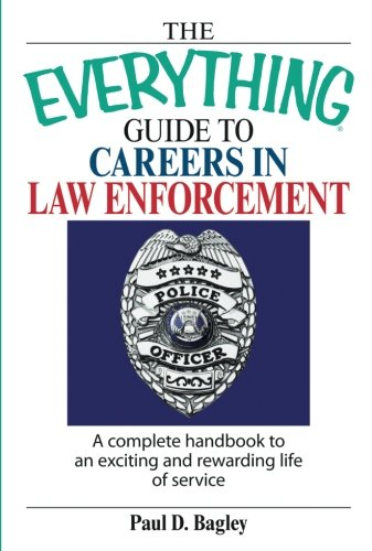 The Everything Guide To Careers In Law Enforcement: A Complete Handbook to an Exciting And Rewarding Life of Service PDF