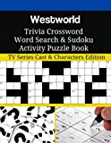 Westworld Trivia Crossword Word Search & Sudoku Activity Puzzle Book: TV Series Cast & Characters Edition
