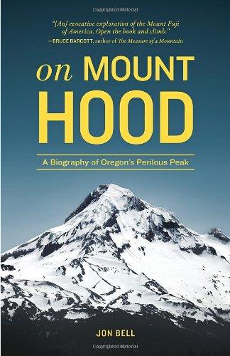 On Mount Hood: A Biography of Oregon's Perilous Peak
