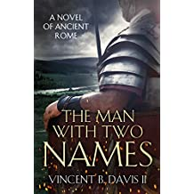 The Man With Two Names: A Novel of Ancient Rome (The Sertorius Scrolls Series Book 1)