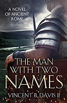 The Man With Two Names: A Novel of Ancient Rome (The Sertorius Scrolls Book 1) by [Davis II, Vincent B.]