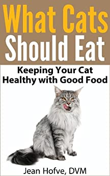 What Cats Should Eat: How to Keep Your Cat Healthy with Good Food by [Hofve DVM, Jean]