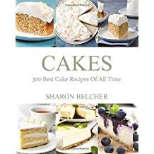 Cakes: 300 Best Cake Recipes Of All Time