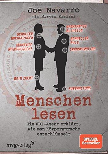 Menschen lesen: Ein FBI-Agent erklärt, wie man Körpersprache entschlüsselt Taschenbuch – 18. Oktober 2010 Joe Navarro mvg Verlag 3868822135 Körpersprache (Mensch)