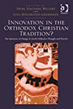 Innovation in the Christian Orthodox Tradition? : The Question of Change in Greek Orthodox Thought and Practice, Fauser, Margit and Molokotos-Liederman, Lina, 1409420787