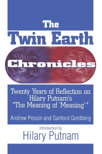 The Twin Earth Chronicles: Twenty Years of Reflection on Hilary Putnam's the Meaning of Meaning: Twenty Years of Reflection on Hilary Putnam's the
